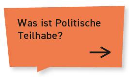 """Eine orangene Sprechblase. Auf Ihr steht: """"Was ist politische Teilhabe?"""" Sie ist verlinkt. Klickt man auf sie, gelangt man zur Seite zum Thema """"Politische Teilhabe""""."""