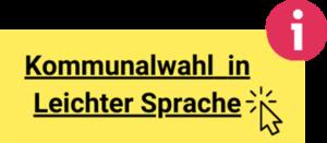 Ein Button mit dem Text: Kommunalwahl in Leichter Sprache. Hier müssen Sie draufklicken, um zur Broschüre zu gelangen.