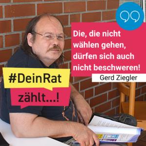"""Man sieht Gerd Ziegler. Es steht geschrieben: #DeinRatzählt """"Die, die nicht wählen gehen, dürfen sich auch nicht beschweren!"""" Gerd Ziegler"""