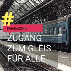 Ein Foto vom Inneren eines Bahnhofs. Auf den Gleisen steht ein Zug mit blauen Waggons. Ein großes gelbes Hashtag mit einer roten Sprechblase. In der Sprechblase steht: Dein Rat zählt. Unter der Sprechblase ist ein weiteres Kästchen in dem steht: Zugang zum Gleis für alle.