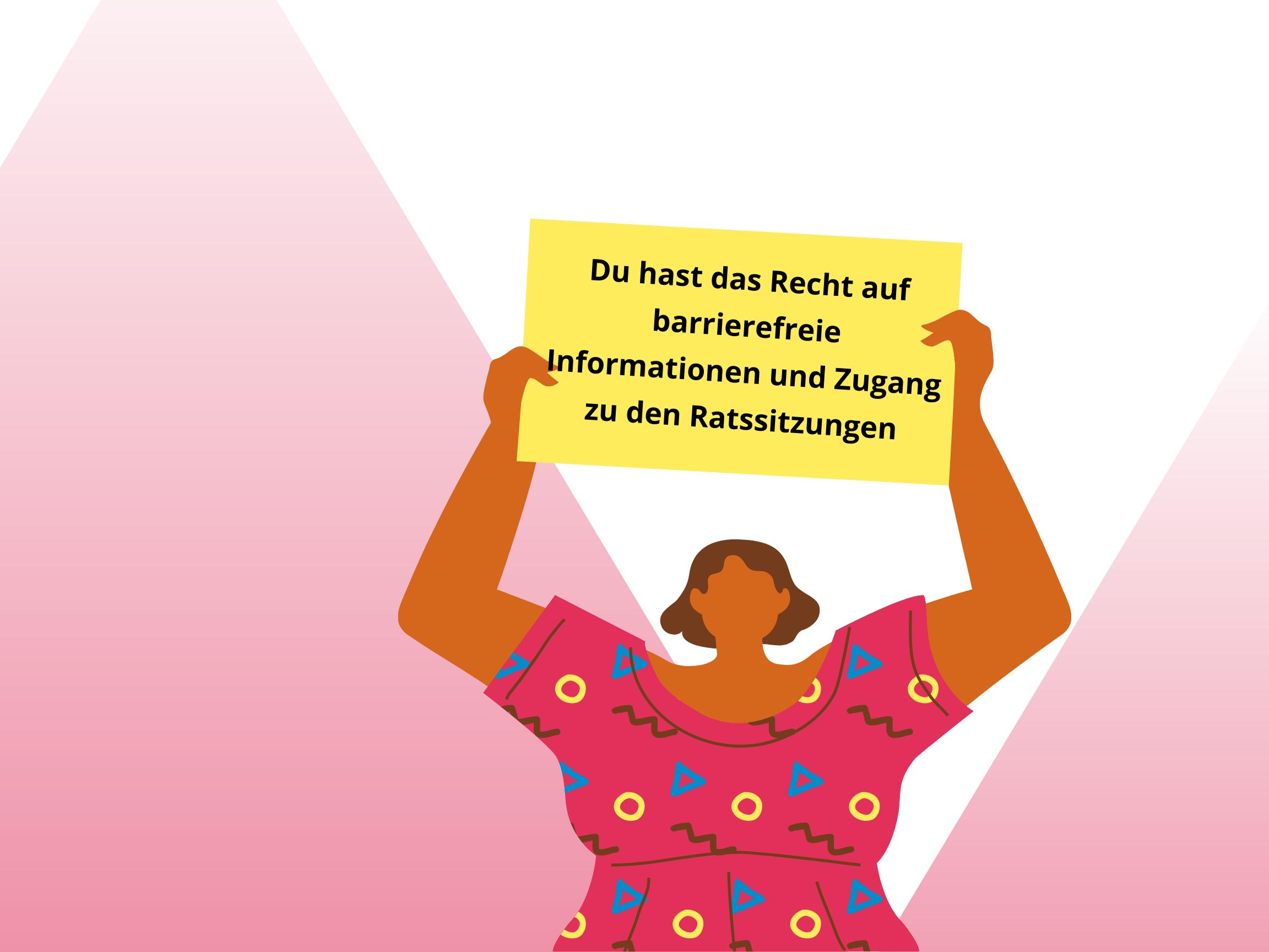 Eine Person im Comicstil mit einem roten Shirt mit gelben Kreisen und blauen Dreiecken hält mit beiden Armen ein Schild über den Kopf. Auf dem Schild steht: Du hast das Recht auf barrierefreie Informationen und Zugang zu den Ratssitzungen.